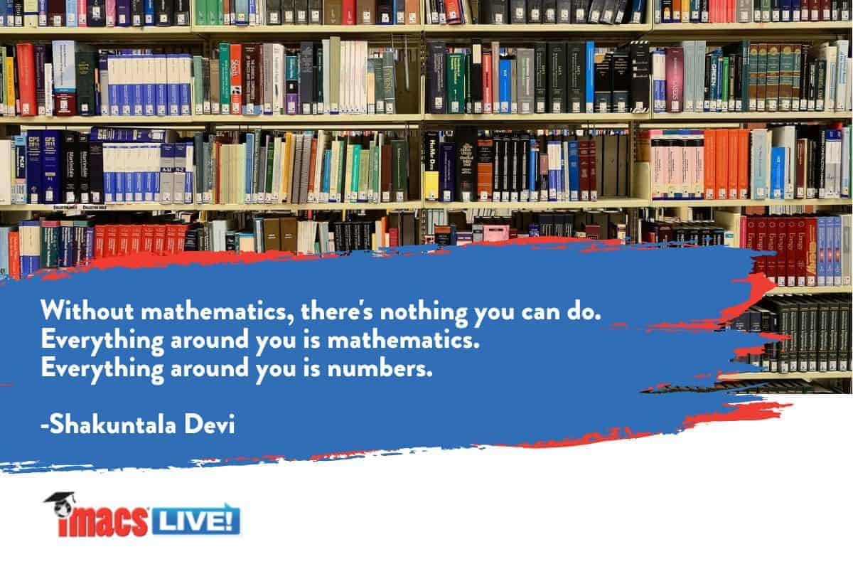 """A bookcase and the IMACS logo and a quote by Shakuntula Devi about the profound importance of math. """"Everything is math."""""""